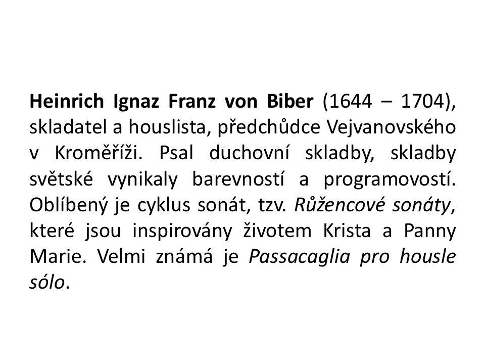 Heinrich Ignaz Franz von Biber (1644 – 1704), skladatel a houslista, předchůdce Vejvanovského v Kroměříži.