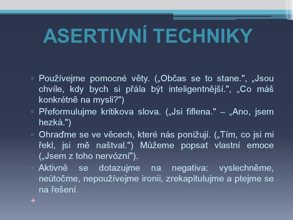 """ASERTIVNÍ TECHNIKY ▫ Používejme pomocné věty. (""""Občas se to stane."""