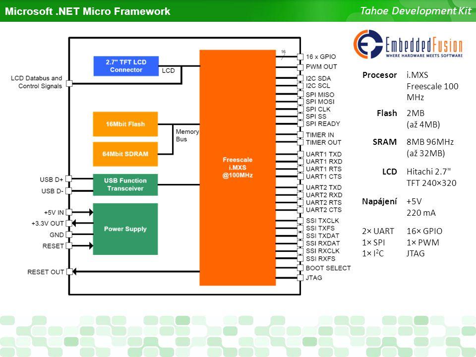 Microsoft.NET Micro Framework Tahoe Development Kit Procesori.MXS Freescale 100 MHz Flash2MB (až 4MB) SRAM8MB 96MHz (až 32MB) LCDHitachi 2.7