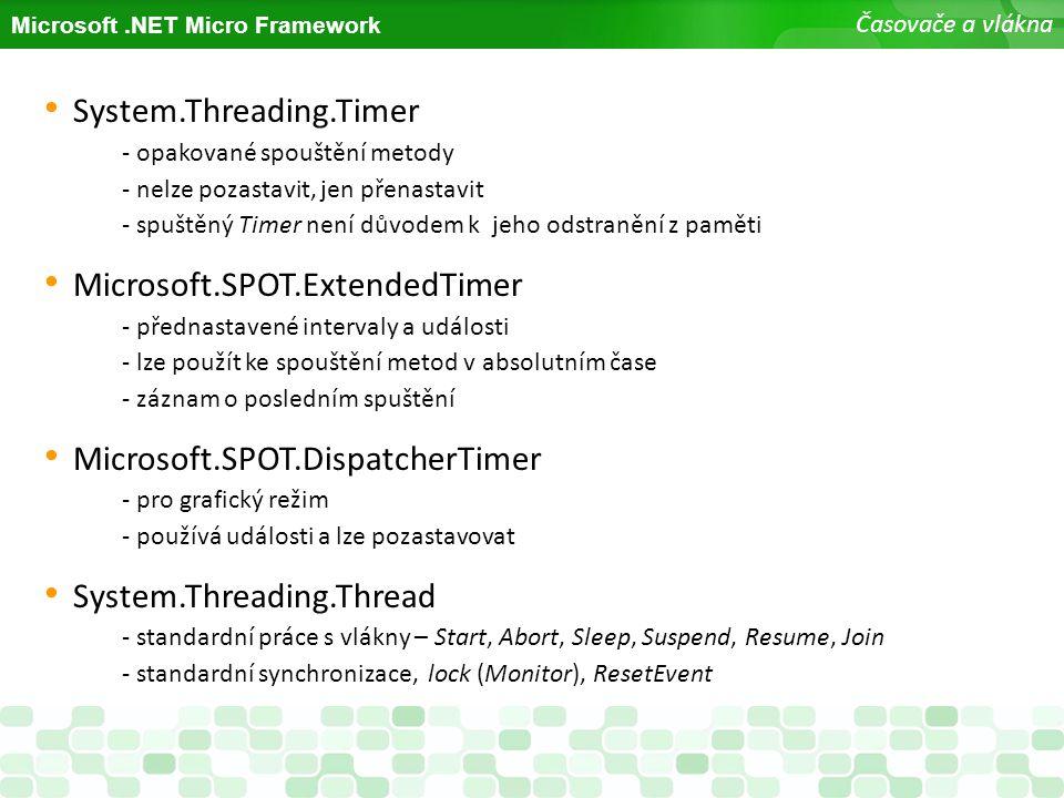 Microsoft.NET Micro Framework Časovače a vlákna System.Threading.Timer - opakované spouštění metody - nelze pozastavit, jen přenastavit - spuštěný Tim