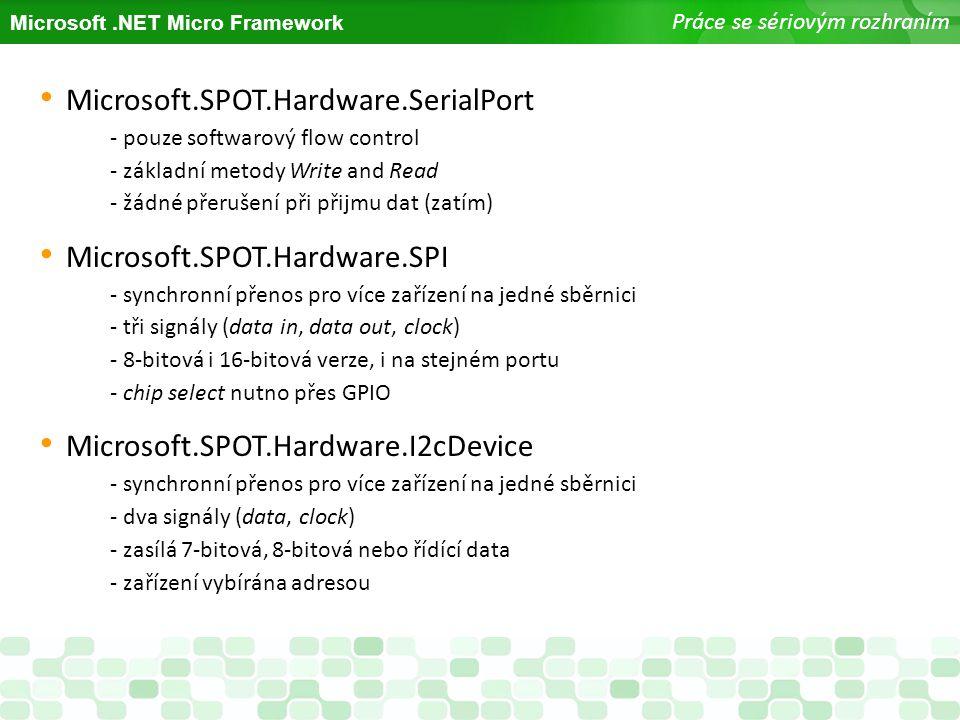 Microsoft.NET Micro Framework Práce se sériovým rozhraním Microsoft.SPOT.Hardware.SerialPort - pouze softwarový flow control - základní metody Write a