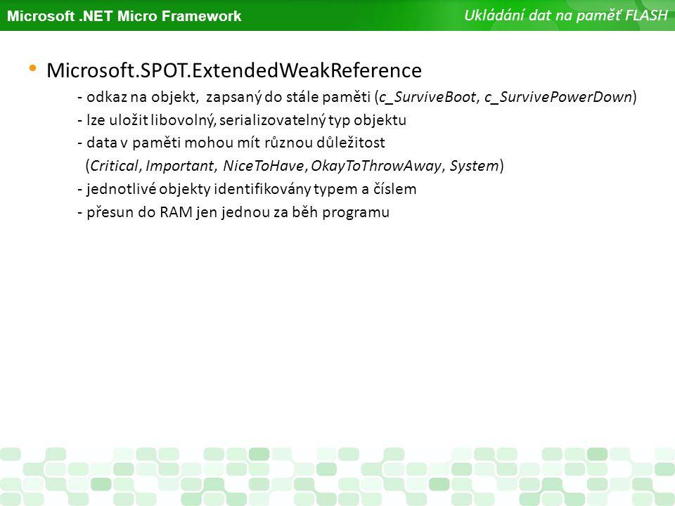 Microsoft.NET Micro Framework Ukládání dat na paměť FLASH Microsoft.SPOT.ExtendedWeakReference - odkaz na objekt, zapsaný do stále paměti (c_SurviveBo