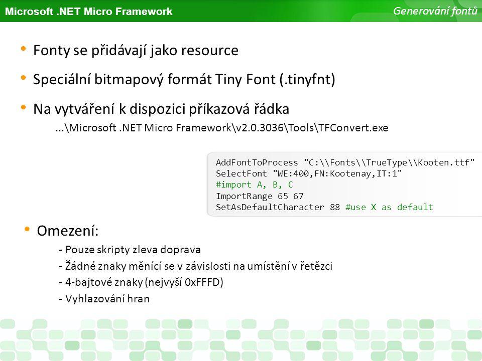Microsoft.NET Micro Framework Generování fontů Fonty se přidávají jako resource Speciální bitmapový formát Tiny Font (.tinyfnt) Na vytváření k dispozi