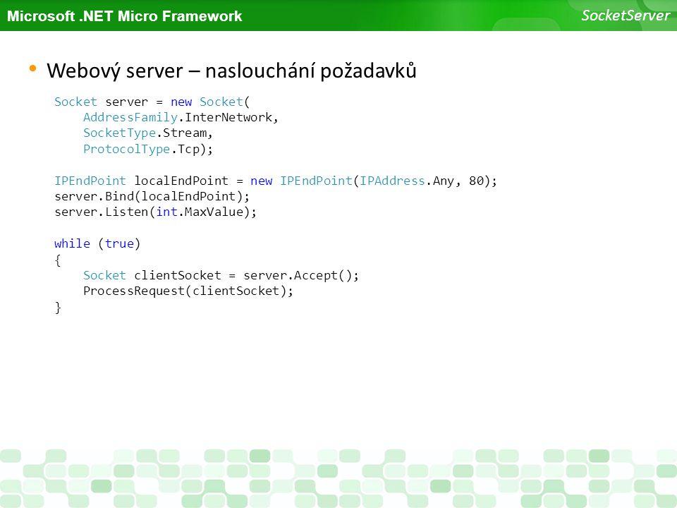 Microsoft.NET Micro Framework SocketServer Webový server – naslouchání požadavků Socket server = new Socket( AddressFamily.InterNetwork, SocketType.St