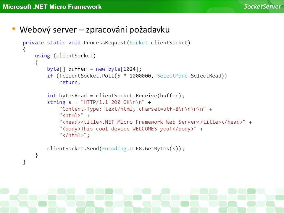 Microsoft.NET Micro Framework SocketServer Webový server – zpracování požadavku private static void ProcessRequest(Socket clientSocket) { using (clien