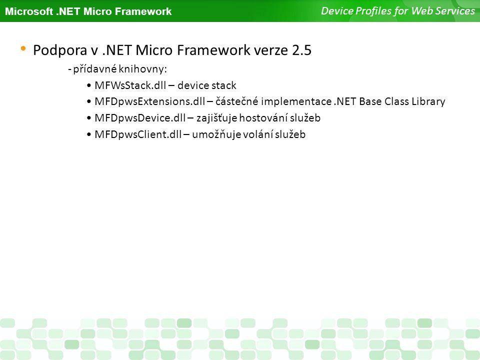 Microsoft.NET Micro Framework Device Profiles for Web Services Podpora v.NET Micro Framework verze 2.5 -přídavné knihovny: MFWsStack.dll – device stac