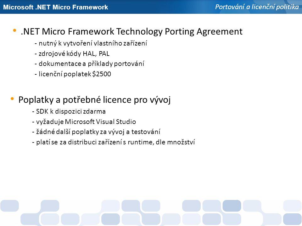 Microsoft.NET Micro Framework Portování a licenční politika.NET Micro Framework Technology Porting Agreement - nutný k vytvoření vlastního zařízení -