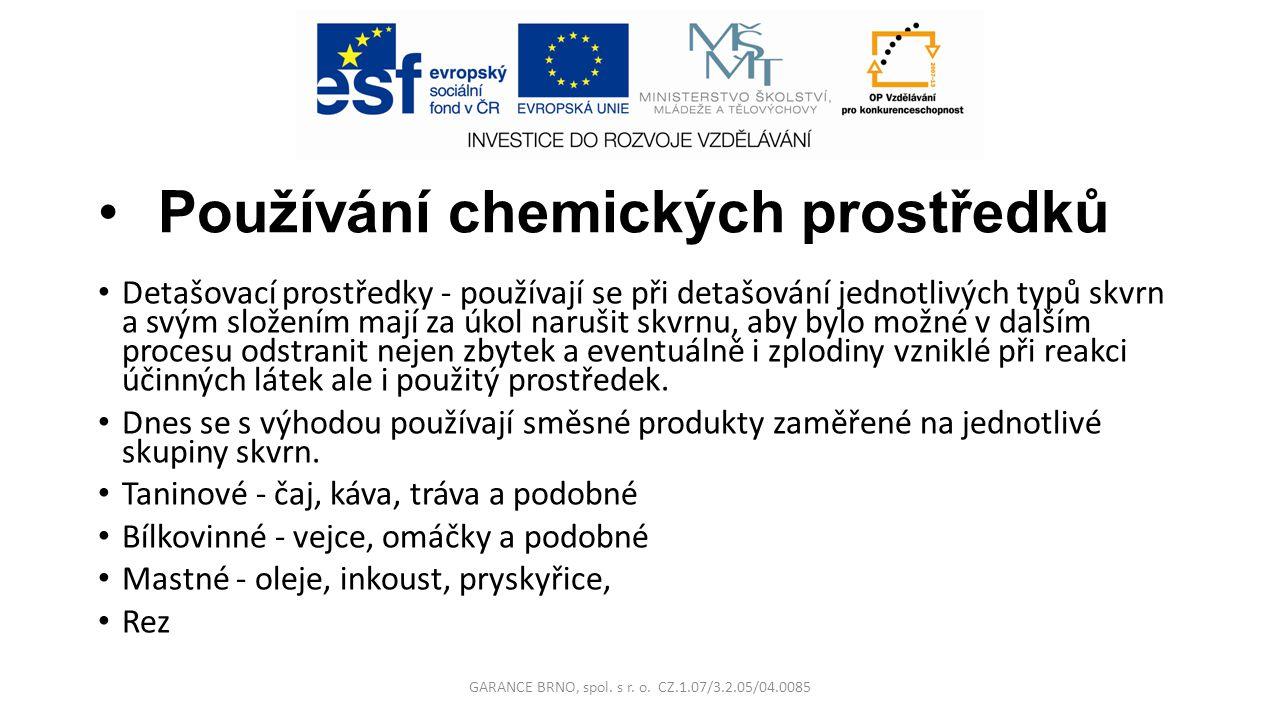 Používání chemických prostředků Detašovací prostředky - používají se při detašování jednotlivých typů skvrn a svým složením mají za úkol narušit skvrn