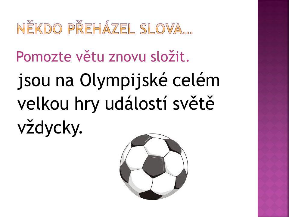 Pomozte větu znovu složit. jsou na Olympijské celém velkou hry událostí světě vždycky.