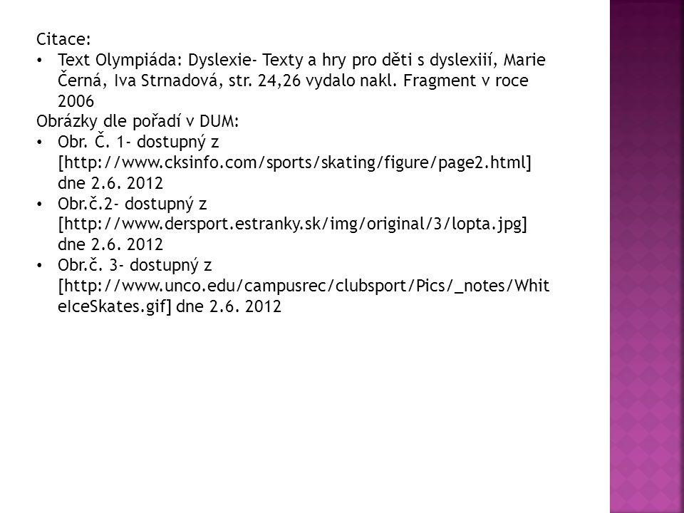 Citace: Text Olympiáda: Dyslexie- Texty a hry pro děti s dyslexiií, Marie Černá, Iva Strnadová, str. 24,26 vydalo nakl. Fragment v roce 2006 Obrázky d
