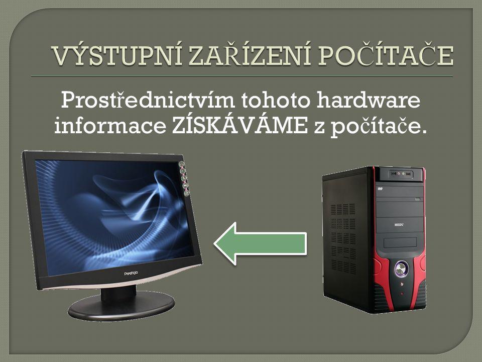 Prost ř ednictvím tohoto hardware informace ZÍSKÁVÁME z po č íta č e.