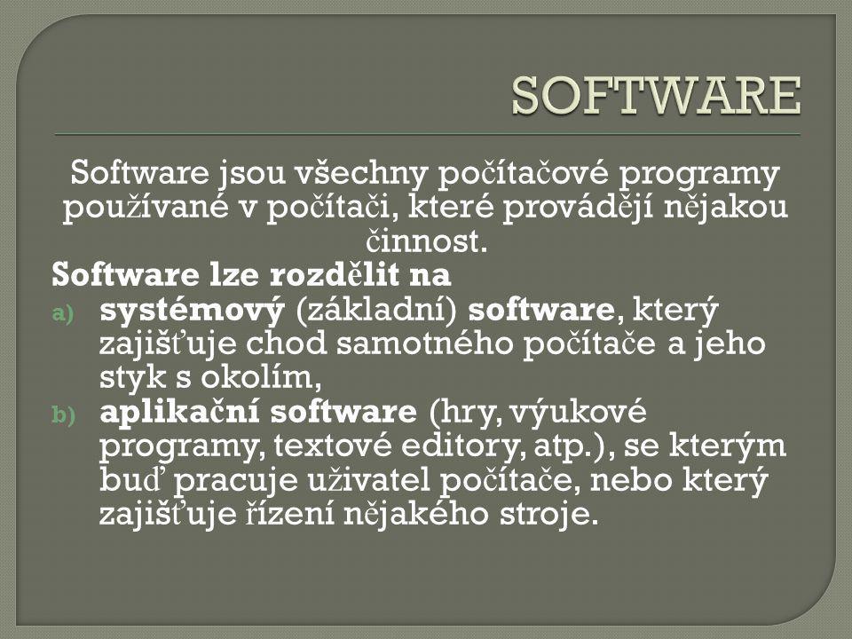 Software jsou všechny po č íta č ové programy pou ž ívané v po č íta č i, které provád ě jí n ě jakou č innost.