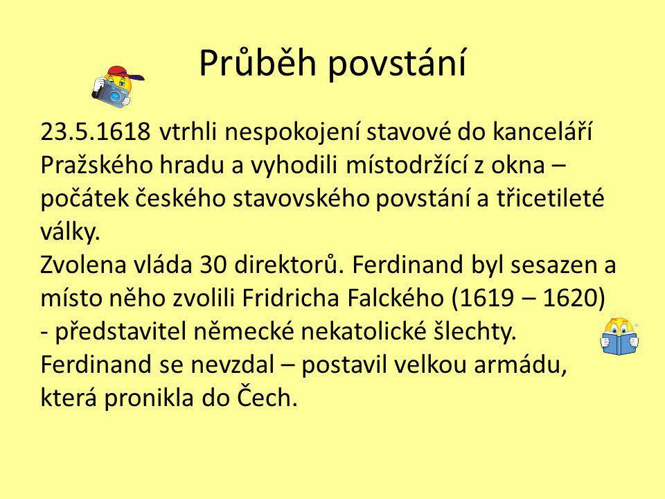 Průběh povstání 23.5.1618 vtrhli nespokojení stavové do kanceláří Pražského hradu a vyhodili místodržící z okna – počátek českého stavovského povstání a třicetileté války.