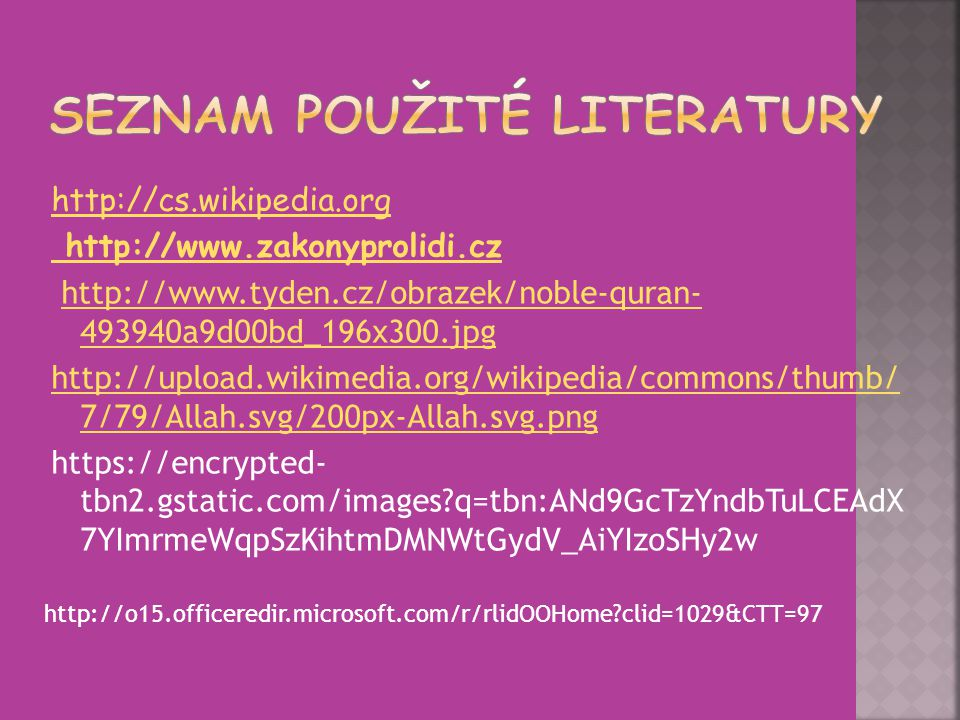 http://cs.wikipedia.org http://www.zakonyprolidi.cz http://www.tyden.cz/obrazek/noble-quran- 493940a9d00bd_196x300.jpghttp://www.tyden.cz/obrazek/nobl