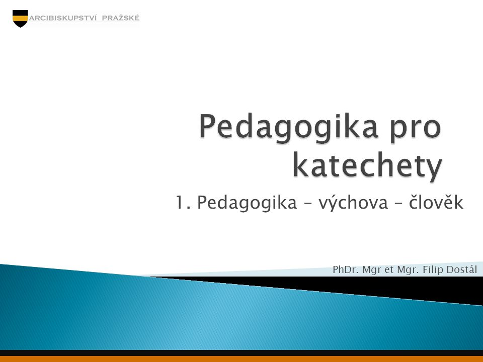 1. Pedagogika – výchova – člověk PhDr. Mgr et Mgr. Filip Dostál