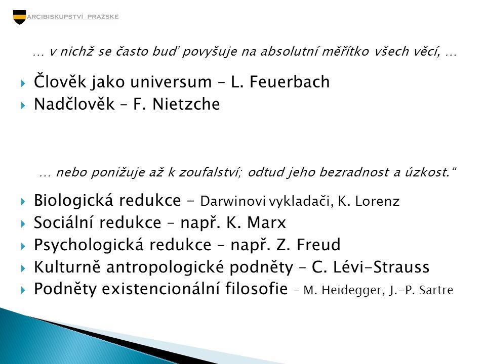  Člověk jako universum – L. Feuerbach  Nadčlověk – F. Nietzche … v nichž se často buď povyšuje na absolutní měřítko všech věcí, …  Biologická reduk