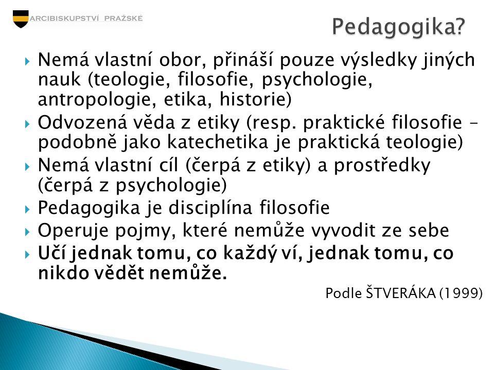 """ Předmět studia reálně existuje - výchova  Praktické uplatnění  """"Řemeslo – metodika  """"Umění – pedagogický talent  """"Věda – institucionalizovaní vědci (myslitelé) ◦ Empirická věda o výchově ◦ Filosofie výchovy ◦ Metodika – preskripce správného postupu Podle BREZINKY (2001)"""