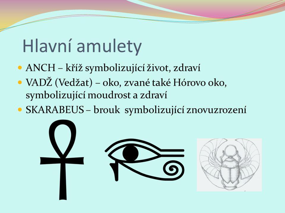 Hlavní amulety ANCH – kříž symbolizující život, zdraví VADŽ (Vedžat) – oko, zvané také Hórovo oko, symbolizující moudrost a zdraví SKARABEUS – brouk s