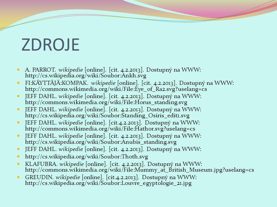 ZDROJE A. PARROT. wikipedie [online]. [cit. 4.2.2013]. Dostupný na WWW: http://cs.wikipedia.org/wiki/Soubor:Ankh.svg FI:KÄYTTÄJÄ:KOMPAK. wikipedie [on