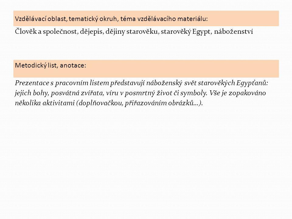 Vzdělávací oblast, tematický okruh, téma vzdělávacího materiálu: Člověk a společnost, dějepis, dějiny starověku, starověký Egypt, náboženství Metodick