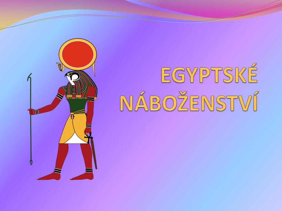 UCTÍVÁNÍ BOHŮ Egypťané uctívali mnoho bohů (=polyteistické náboženství), za celé dějiny jsou jich až stovky.