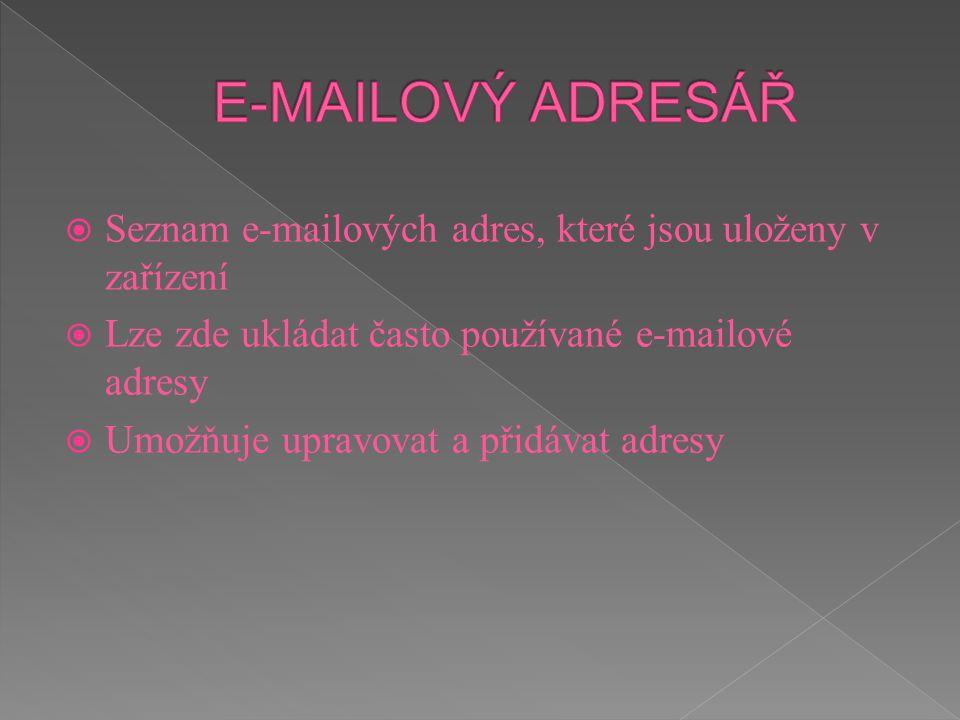  Seznam e-mailových adres, které jsou uloženy v zařízení  Lze zde ukládat často používané e-mailové adresy  Umožňuje upravovat a přidávat adresy