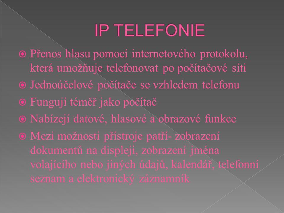  Přenos hlasu pomocí internetového protokolu, která umožňuje telefonovat po počítačové síti  Jednoúčelové počítače se vzhledem telefonu  Fungují té
