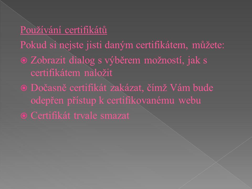 Používání certifikátů Pokud si nejste jisti daným certifikátem, můžete:  Zobrazit dialog s výběrem možností, jak s certifikátem naložit  Dočasně cer