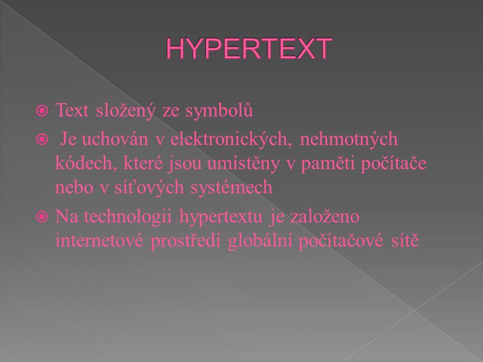  Text složený ze symbolů  Je uchován v elektronických, nehmotných kódech, které jsou umístěny v paměti počítače nebo v síťových systémech  Na techn
