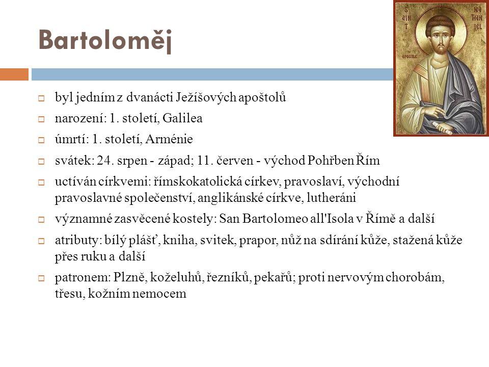 Bartoloměj  byl jedním z dvanácti Ježíšových apoštolů  narození: 1.
