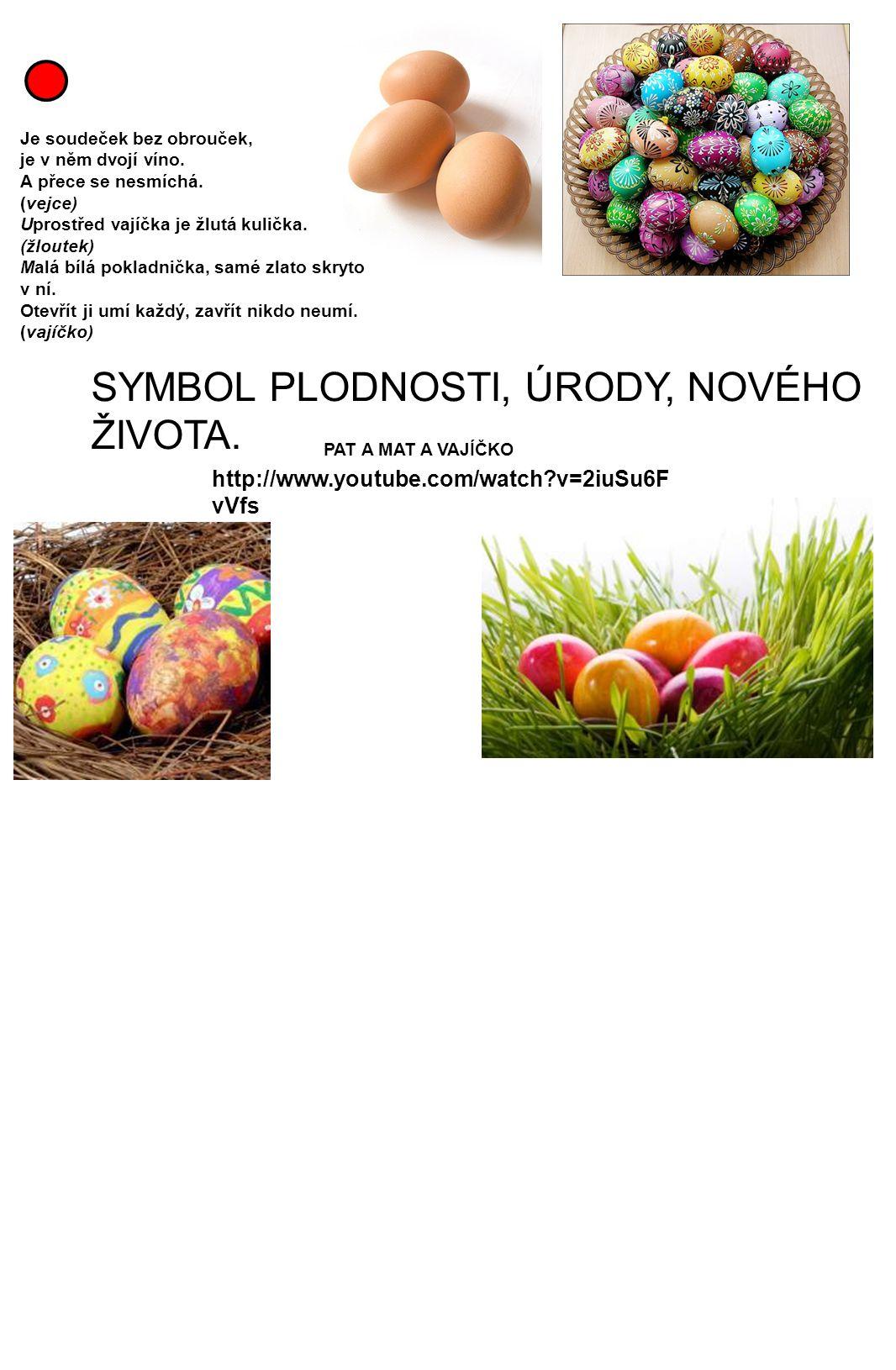 SYMBOL PLODNOSTI, ÚRODY, NOVÉHO ŽIVOTA. Je soudeček bez obrouček, je v něm dvojí víno. A přece se nesmíchá. (vejce) Uprostřed vajíčka je žlutá kulička