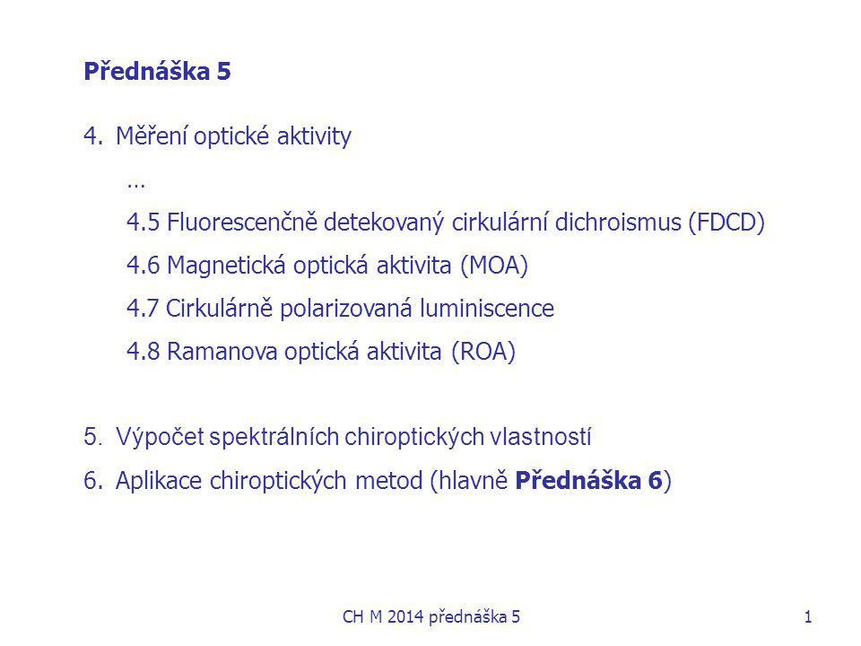 Přednáška 5 4.Měření optické aktivity … 4.5 Fluorescenčně detekovaný cirkulární dichroismus (FDCD) 4.6 Magnetická optická aktivita (MOA) 4.7 Cirkulárn