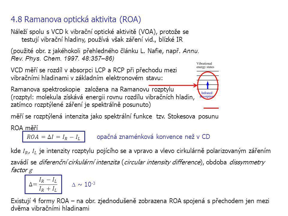 4.8 Ramanova optická aktivita (ROA) Náleží spolu s VCD k vibrační optické aktivitě (VOA), protože se testují vibrační hladiny, používá však záření vid