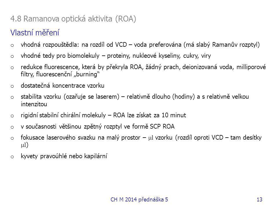 4.8 Ramanova optická aktivita (ROA) Vlastní měření o vhodná rozpouštědla: na rozdíl od VCD – voda preferována (má slabý Ramanův rozptyl) o vhodné tedy