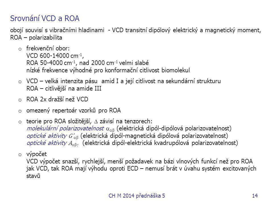 Srovnání VCD a ROA obojí souvisí s vibračními hladinami - VCD transitní dipólový elektrický a magnetický moment, ROA – polarizabilita o frekvenční obo