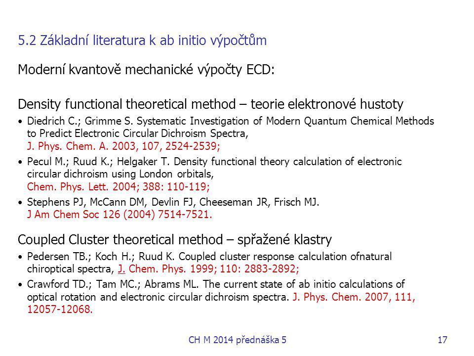 5.2 Základní literatura k ab initio výpočtům Moderní kvantově mechanické výpočty ECD: Density functional theoretical method – teorie elektronové husto