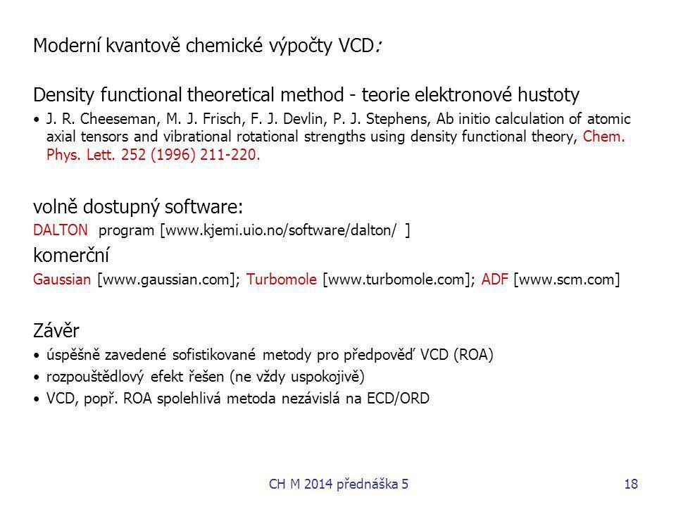 Moderní kvantově chemické výpočty VCD: Density functional theoretical method - teorie elektronové hustoty J. R. Cheeseman, M. J. Frisch, F. J. Devlin,