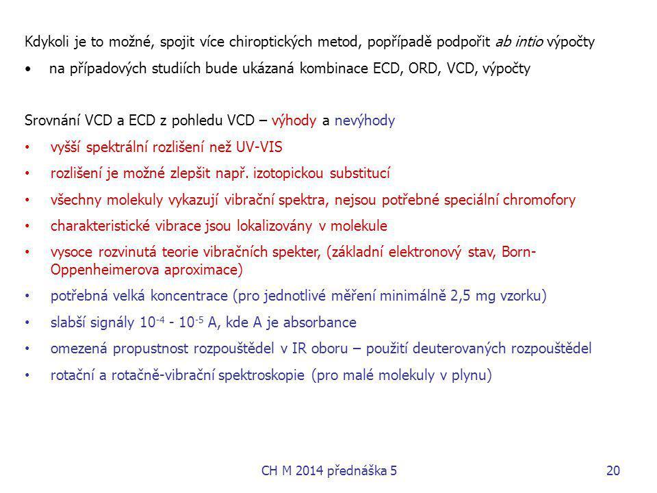 Kdykoli je to možné, spojit více chiroptických metod, popřípadě podpořit ab intio výpočty na případových studiích bude ukázaná kombinace ECD, ORD, VCD