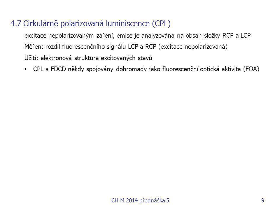 4.7 Cirkulárně polarizovaná luminiscence (CPL) excitace nepolarizovaným záření, emise je analyzována na obsah složky RCP a LCP Měřen: rozdíl fluoresce