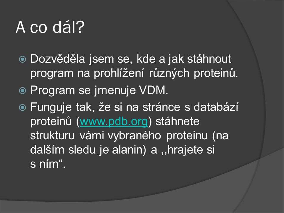 A co dál. Dozvěděla jsem se, kde a jak stáhnout program na prohlížení různých proteinů.