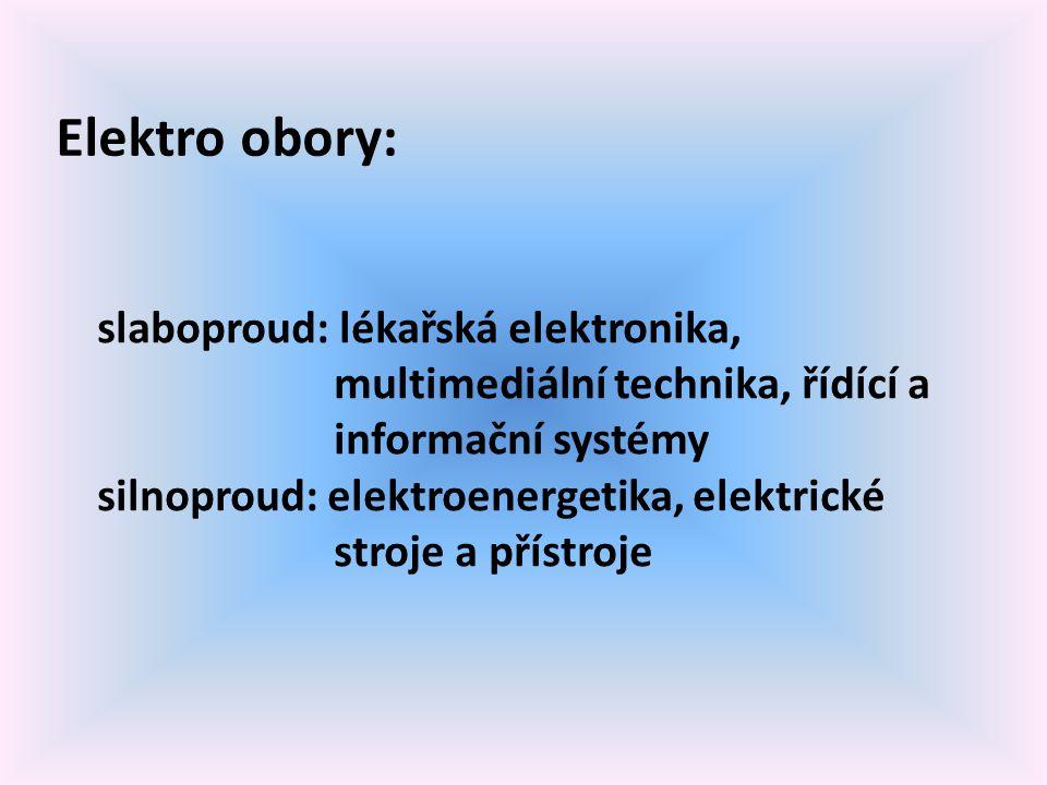 Elektro obory: slaboproud: lékařská elektronika, multimediální technika, řídící a informační systémy silnoproud: elektroenergetika, elektrické stroje a přístroje