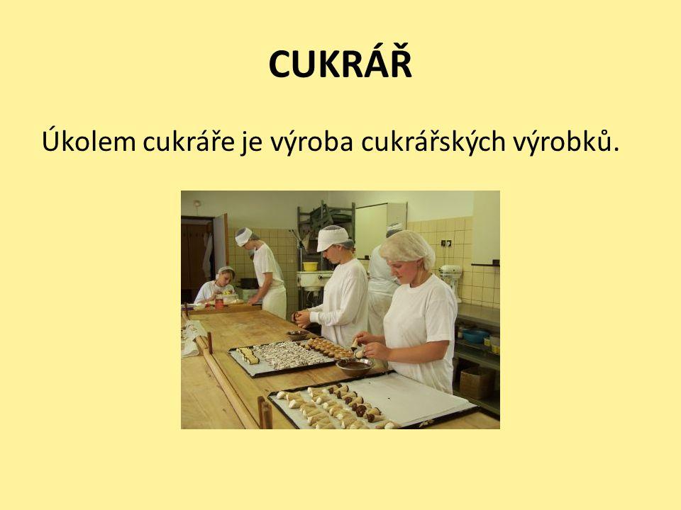 CUKRÁŘ Úkolem cukráře je výroba cukrářských výrobků.