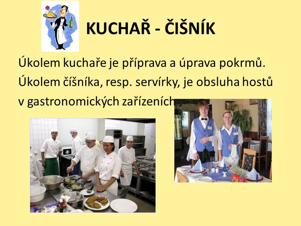 KUCHAŘ - ČIŠNÍK Úkolem kuchaře je příprava a úprava pokrmů.