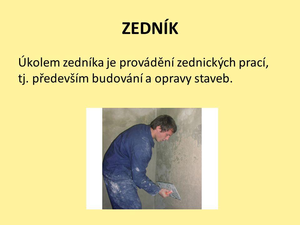 ZEDNÍK Úkolem zedníka je provádění zednických prací, tj. především budování a opravy staveb.