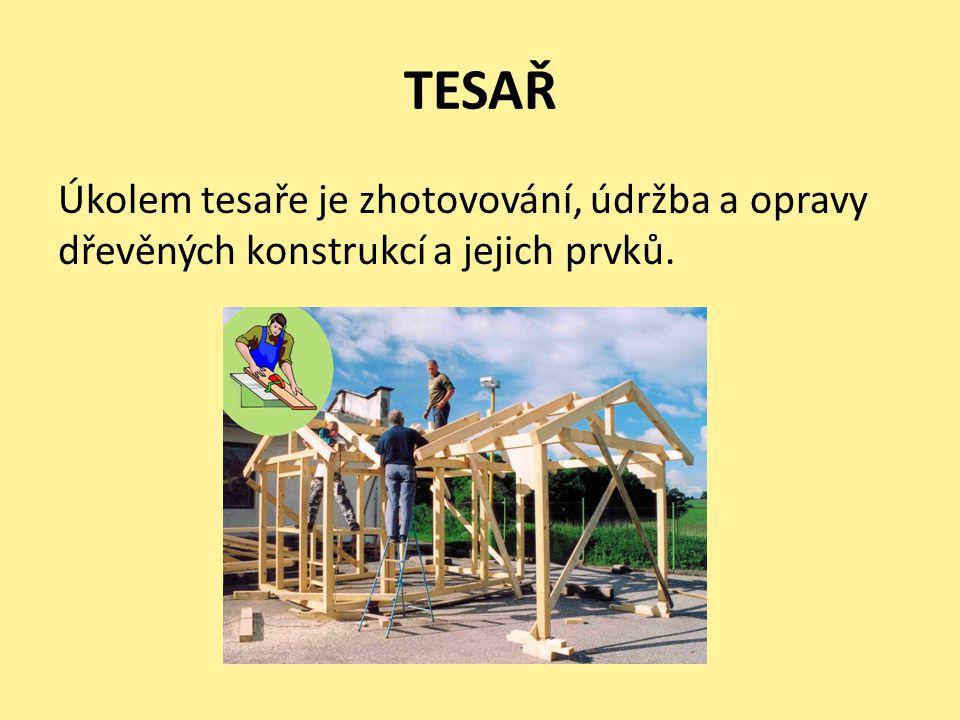 TESAŘ Úkolem tesaře je zhotovování, údržba a opravy dřevěných konstrukcí a jejich prvků.