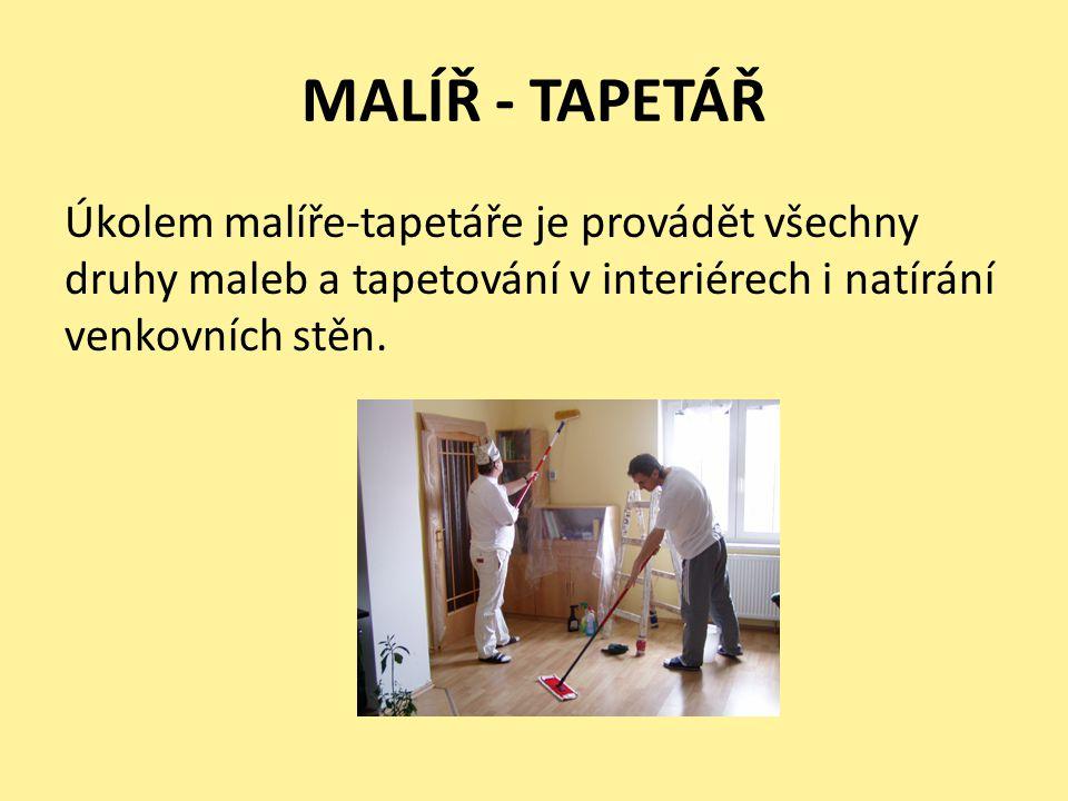 MALÍŘ - TAPETÁŘ Úkolem malíře-tapetáře je provádět všechny druhy maleb a tapetování v interiérech i natírání venkovních stěn.