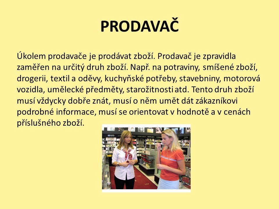 PRODAVAČ Úkolem prodavače je prodávat zboží. Prodavač je zpravidla zaměřen na určitý druh zboží.