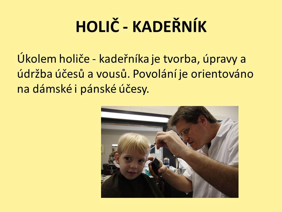 HOLIČ - KADEŘNÍK Úkolem holiče - kadeřníka je tvorba, úpravy a údržba účesů a vousů.