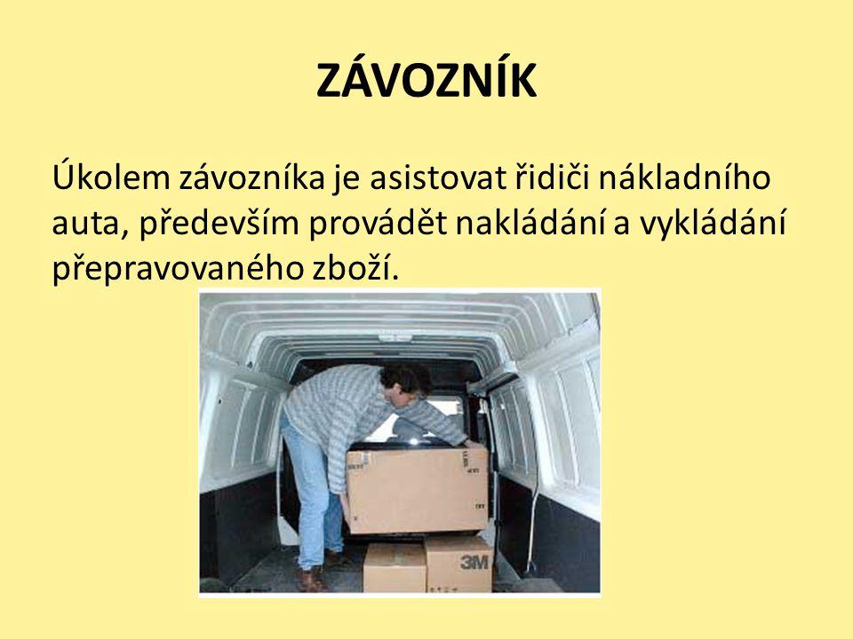 ZÁVOZNÍK Úkolem závozníka je asistovat řidiči nákladního auta, především provádět nakládání a vykládání přepravovaného zboží.