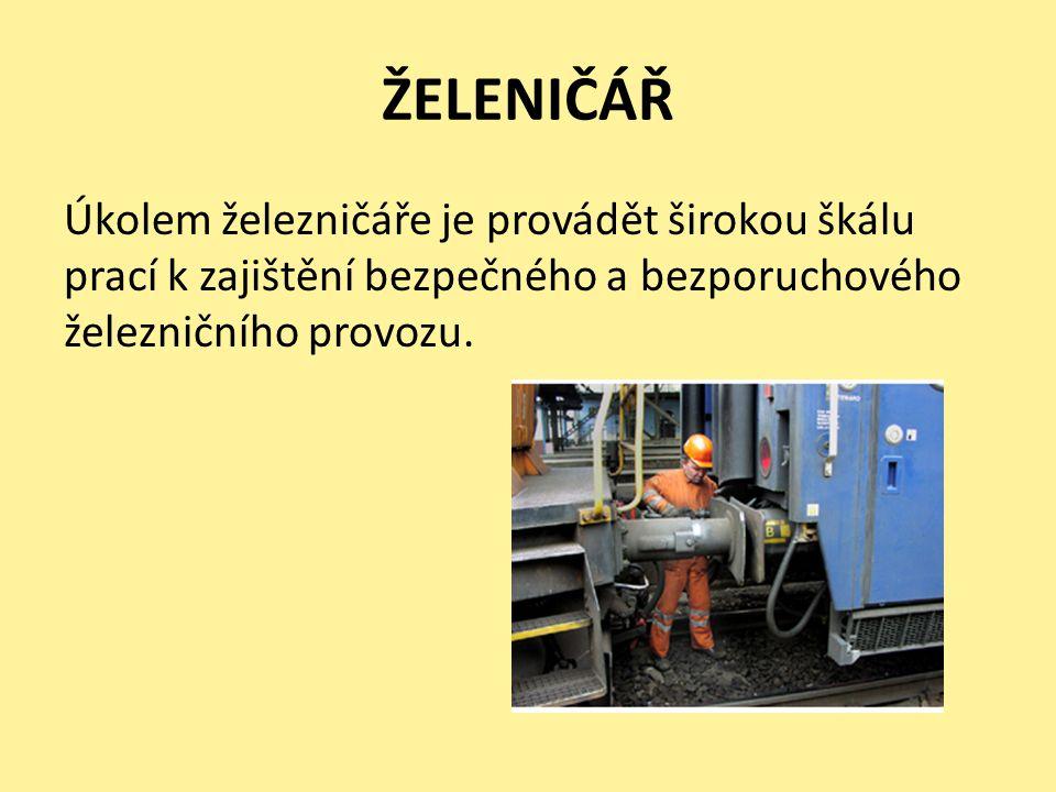 ŽELENIČÁŘ Úkolem železničáře je provádět širokou škálu prací k zajištění bezpečného a bezporuchového železničního provozu.